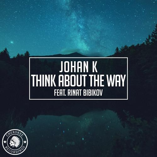 Johan K & Rinat Bibikov - Think About The Way