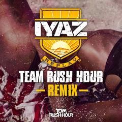 Iyaz - Replay (Team Rush Hour Remix)