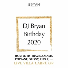DJ BRYAN BIRTHDAY - LIVE VILLA CARRÉ OR (Host By TRAVIS KALASH POPLANE STONY FUNX ...)
