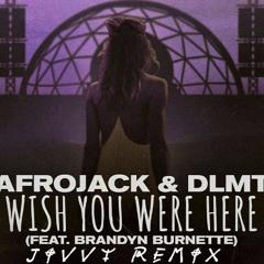 Afrojack & DLMT Feat Brandyn Burnette - Wish You Were Here (Jivvy Remix)