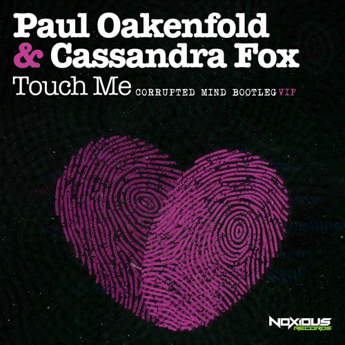 Paul Oakenfold & Cassandra Fox - Touch Me (Corrupted Mind V.I.P Bootleg) [FREE DOWNLOAD]