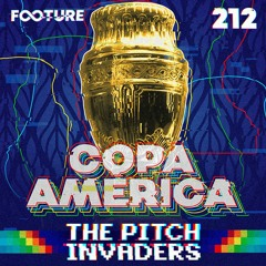 The Pitch Invaders #212   Prévia da Copa América 2021