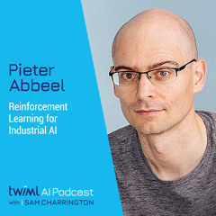 Reinforcement Learning for Industrial AI with Pieter Abbeel - #476