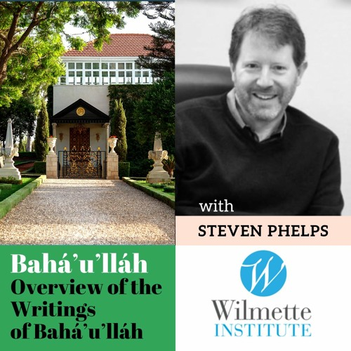 Overview Of The Writings Of Bahá'u'lláh - Steven Phelps