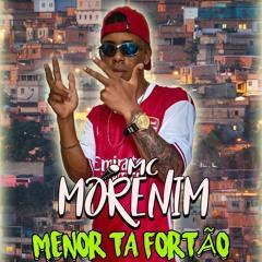 MC MORENIM - MENOR TA FORTÃO