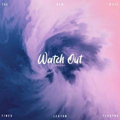 Watch Out - [ FNX LXN FXG ]