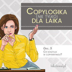 Copylogika (nie tylko) dla laika. Odc. 3 Co kosztuje w copywritingu (made with Spreaker)