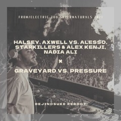 Axwell vs. Alesso & Nadia Ali - Graveyard vs. Pressure (Alesso Electric Zoo 2021 Mashup)(Reboot)