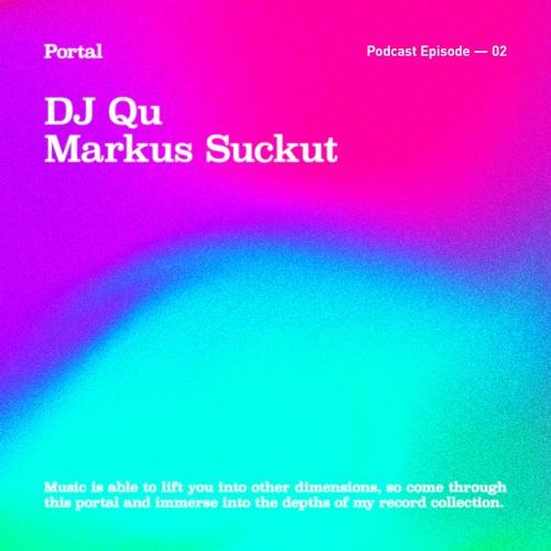 Portal Episode 02 by Markus Suckut and DJ Qu