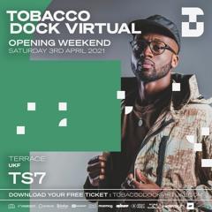TS7 - Tobacco Dock Virtual Opening - 03/04/2021