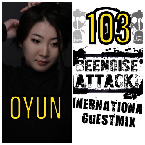 Beenoise Attack International Guestmix Ep. 103 With Oyun