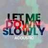 Let Me Down Slowly (Acoustic)