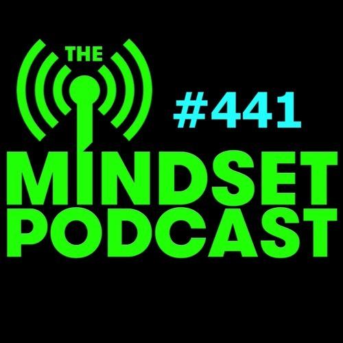 The Mindset Podcast: Episode 441