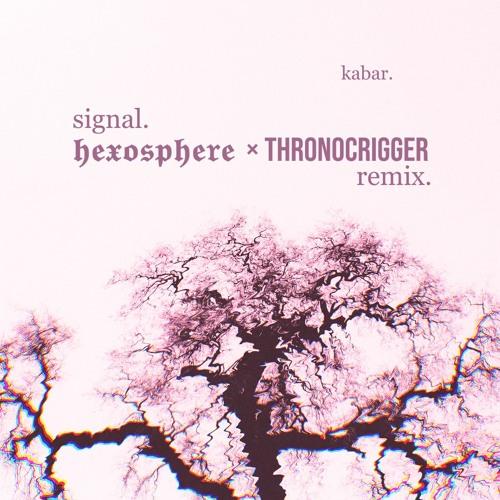 Signal (ThronoCrigger x Hexosphere Remix)