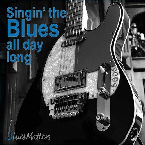 Singin' The Blues All Day Long