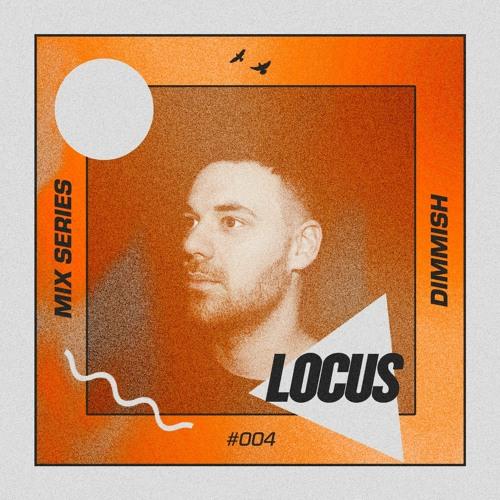 🔺 LOCUS Mix Series #004 - Dimmish