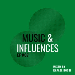 Music & Influences EP #07 (Mixed by Rafael Bossi)