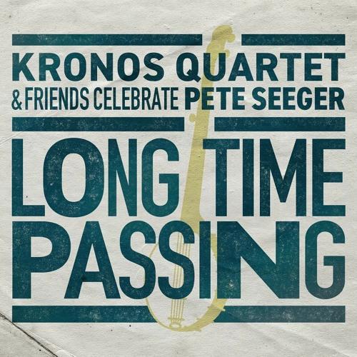 Kronos Quartet - Long Time Passing: Kronos Quartet and Friends Celebrate Pete Seeger [sampler]