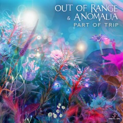 Out Of Range & Anomalia - Part Of Trip | OUT NOW on Digital Om!