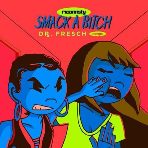 Smack A Bitch [Dr. Fresch Remix]