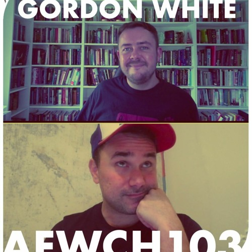 AEWCH 103: GORDON WHITE or MAGIC, POLITICS, SPIRITS, AND PANDEMICS
