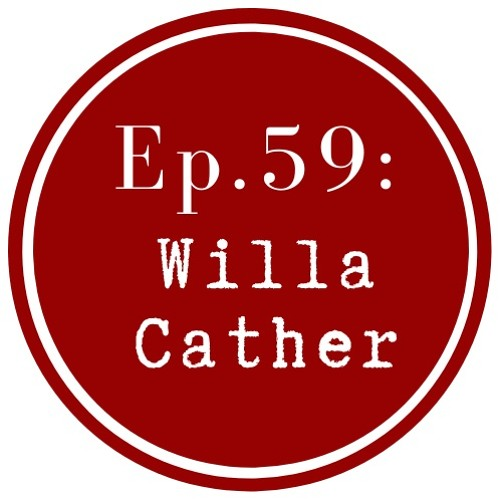 Get Lit Episode 59: Willa Cather