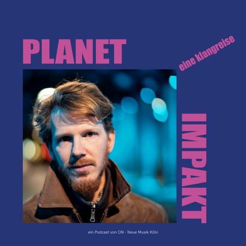 ONpodcast #47 Planet Impakt - Eine Klangreise mit Leonard Huhn (und Gästen)