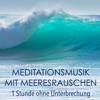 Meditationsmusik mit Meeresrauschen - 1 Stunde ohne Unterbrechung Beruhigende Musik zur Meditation und Entspannung mit Ozean Wellen