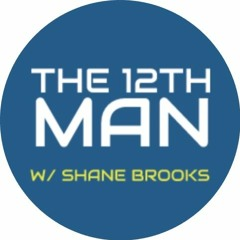 The 12th Man W/ Shane Brooks Episode One
