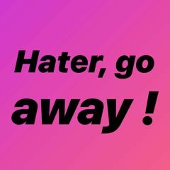 Hater Go Away