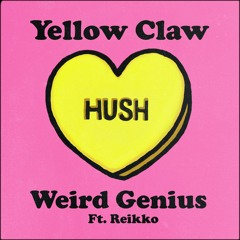 Yellow Claw & Weird Genius - Hush (feat. Reikko) [OUT NOW]