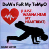 Down for My Tempo (I Just Wanna Hear My Heartbeat)