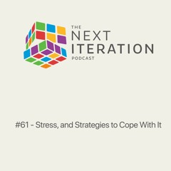 #61 - Stress, and Strategies to Cope With It