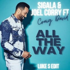 Sigala. & Joel Corry Ft Craig David - All The Way (Luke S Edit)
