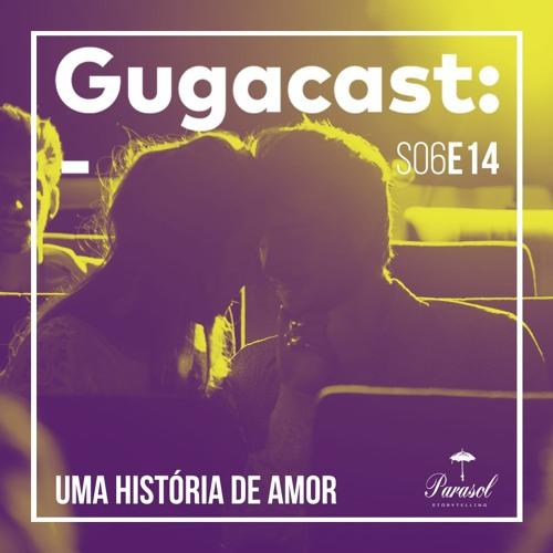 Uma História de Amor - Gugacast - S06E14