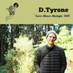 Love Above Mix 008:  D. Tyrone