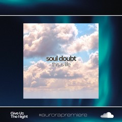 [PREMIERE] Soul Doubt - This Is Life