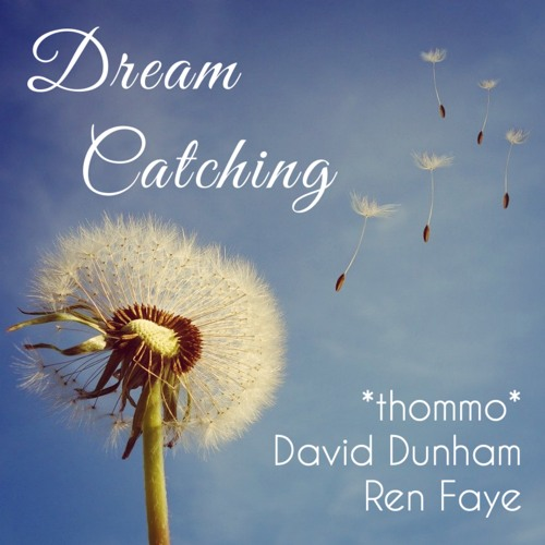 Dream Catching (feat. David Dunham and Ren Faye)