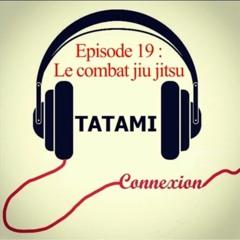 Le combat jiu-jitsu : Episode 19 - TATAMI Connexion