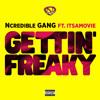 Ncredible Gang - Gettin' Freaky (feat. ItsAMovie)