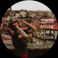 Tonbe - Acting Like A Diva