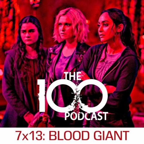 The 100 Podcast 7x13: Blood Giant
