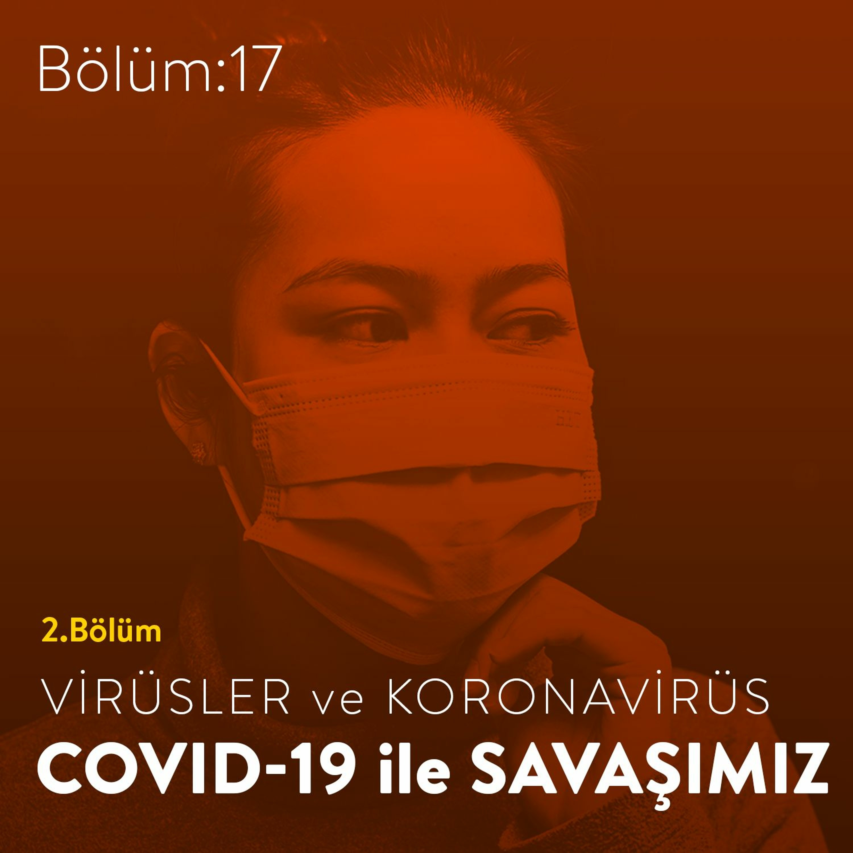 #17: Virüsler ve Koronavirüs - COVID-19 ile Savaşımız / 2. Bölüm