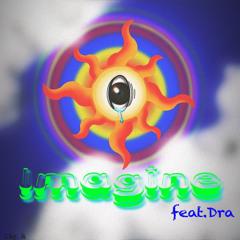 Imagine feat.Dra