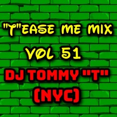 """""""T""""ease Me Mix Vol 51 DJ TOMMY """"T""""(NYC)8/21"""