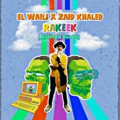 EL Waili X Zaid Khaled - Rakeek( ASHHAB Remix )  الوايلى وزيد خالد - ركيك