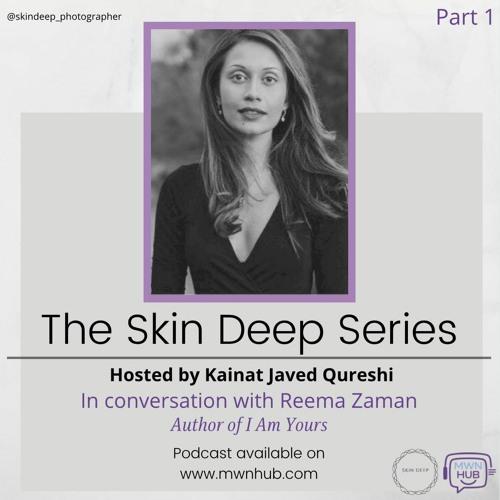 The Skin Deep Series - In conversation with Reema Zaman