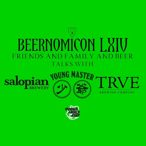 Beernomicon LXIV - Friends & Family & Beer Brewery Talks