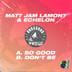 Matt Jam Lamont & Echelon - Don't Be (Undagrnd Freqz)