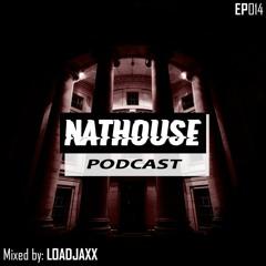 NATHOUSE PODCAST - Episode 014 - Mixed by: LOADJAXX